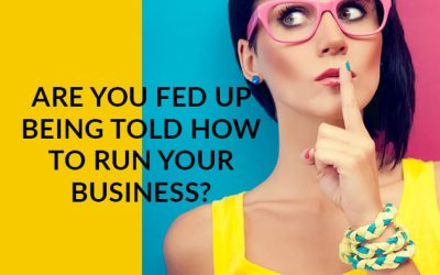 Are you fed up being told how to run your own business?