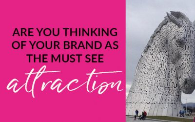 Are you thinking of your brand as the must see tourist attraction?