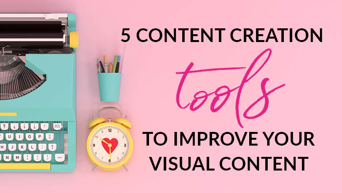 5 content creation tools to improve your visual content