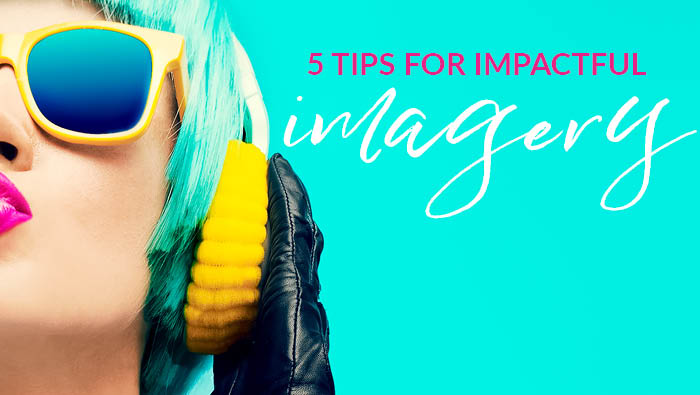 5 tips for impactful imagery