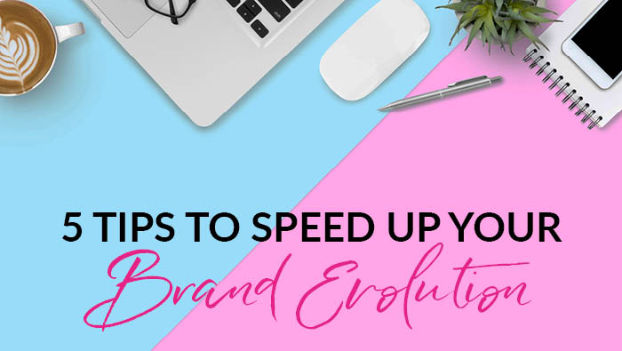 5 tips to speed up your brand evolution