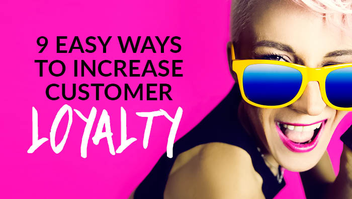 9 easy ways to increase customer loyalty