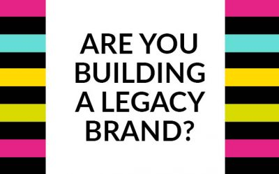 Are you building a brand for here and now or a legacy brand?