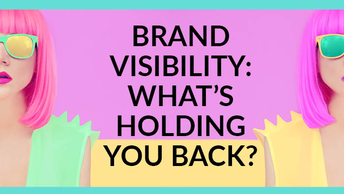 Brand visibility – what's holding you back?