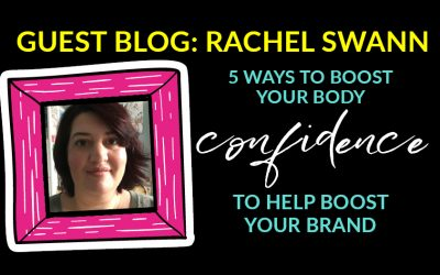 5 Ways to Boost Your Body Confidence to Boost Your Brand