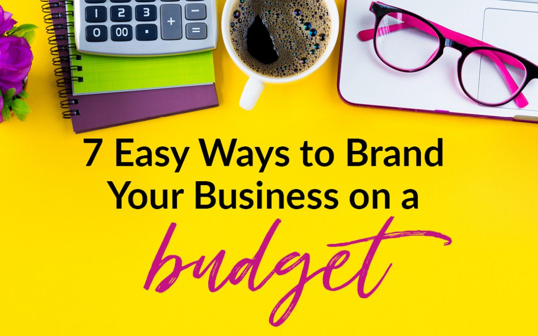 7 Easy Ways to Brand Your Business on a Budget
