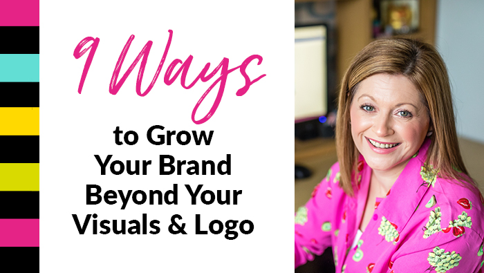 9 Ways to Build Your Brand Beyond Your Visuals & Logo